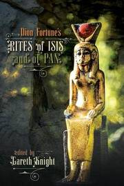 Dion Fortune's Rites of Isis and of Pan by Gareth Knight