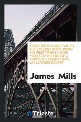 From the Plough-Tail to the College Steps by James Mills