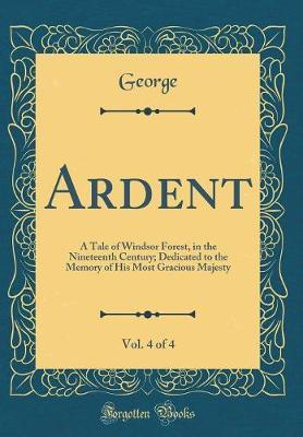 Ardent, Vol. 4 of 4 by GEORGE , GEORGE