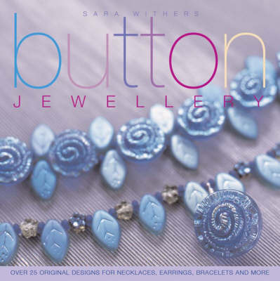 Button Jewellery: Over 25 Original Designs for Necklaces, Earrings, Bracelets and More by Sara Withers image
