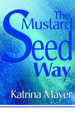 The Mustard Seed Way by Katrina Mayer image