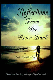 Reflections From The Riverbank by Lyal LeClair Fox