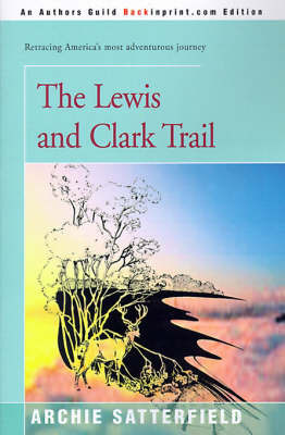 The Lewis & Clark Trail by Archie Satterfield image