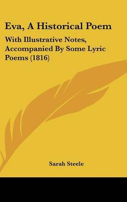 Eva, A Historical Poem: With Illustrative Notes, Accompanied By Some Lyric Poems (1816) by Sarah Steele image