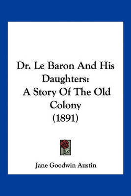Dr. Le Baron and His Daughters: A Story of the Old Colony (1891) by Jane Goodwin Austin