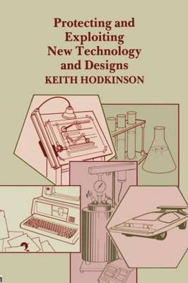 Protecting and Exploiting New Technology and Designs by K. Hodkinson image