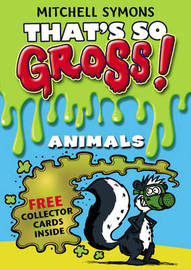 That's So Gross!: Animals by Mitchell Symons