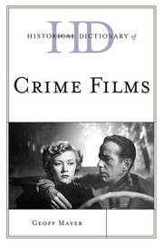 Historical Dictionary of Crime Films by Geoff Mayer