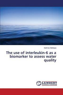 The Use of Interleukin-6 as a Biomarker to Assess Water Quality by Adebayo Salmon