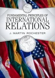 Fundamental Principles of International Relations by J.Martin Rochester image