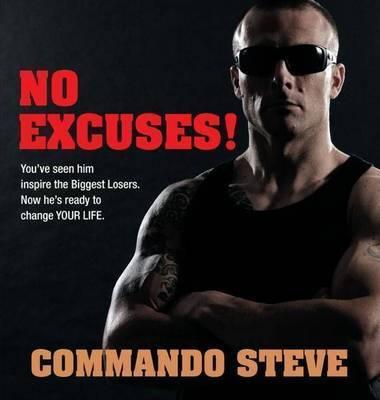 Commando Steve: No Excuses! by Steve Willis