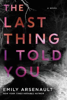 The Last Thing I Told You by Emily Arsenault image