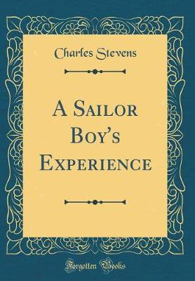 A Sailor Boy's Experience (Classic Reprint) by Charles Stevens