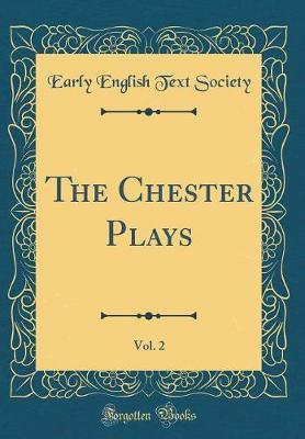 The Chester Plays, Vol. 2 (Classic Reprint) by Early English Text Society