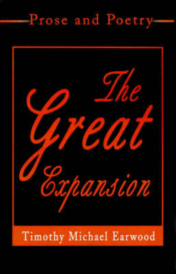 The Great Expansion: Prose and Poetry by Timothy Michael Earwood image