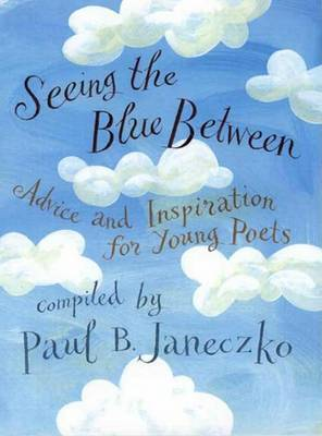 Seeing the Blue Between: Advice and Inspiration for Young Poets image