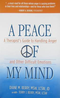 A Peace of My Mind: A Theapist's Guide to Handling Anger and Other Difficult Emotions by Diane M Berry image