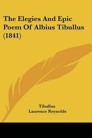The Elegies and Epic Poem of Albius Tibullus (1841) by Tibullus