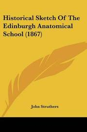 Historical Sketch Of The Edinburgh Anatomical School (1867) by John Struthers image