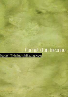 Carnet D'Un Inconnu by Fyodor Dostoyevsky