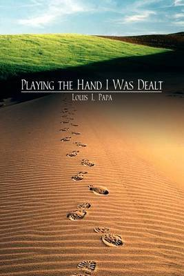 Playing the Hand I Was Dealt by Louis J. Papa image