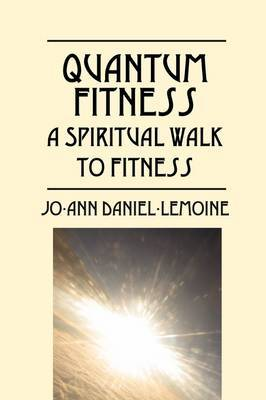 Quantum Fitness: A Spiritual Walk to Fitness by Jo-Ann Daniel-Lemoine