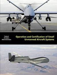 Operation and Certification of Small Unmanned Aircraft Systems by Federal Aviation Administration (Faa)