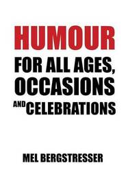 Humour for All Ages, Occasions and Celebrations by Mel Bergstresser