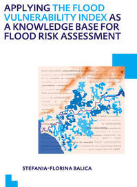 Applying the Flood Vulnerability Index as a Knowledge Base for Flood Risk Assessment by Stefania-Florina Balica