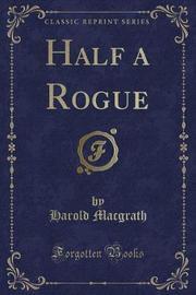 Half a Rogue (Classic Reprint) by Harold Macgrath