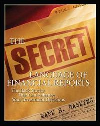 The Secret Language of Financial Reports: The Back Stories That Can Enhance Your Investment Decisions by Mark Haskins