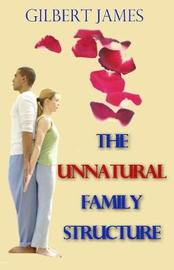 The Unnatural Family Structure by Gilbert James image