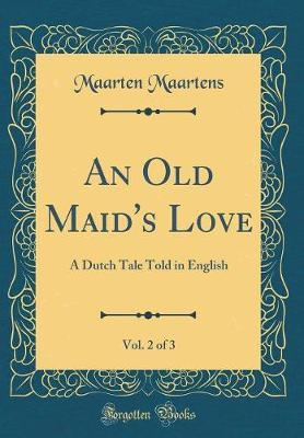 An Old Maid's Love, Vol. 2 of 3 by Maarten Maartens