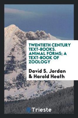 Twentieth Century Text-Books. Animal Forms; A Text-Book of Zoology by David S. Jordan image