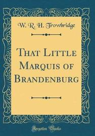 That Little Marquis of Brandenburg (Classic Reprint) by W R.H Trowbridge image
