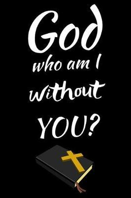 God Who Am I Without You by Angel Prayers