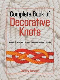 Complete Book of Decorative Knots by Geoffrey Budworth