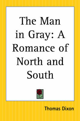 The Man in Gray: A Romance of North and South by Thomas Dixon image