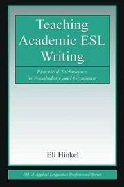 Teaching Academic ESL Writing by Eli Hinkel