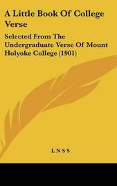A Little Book of College Verse: Selected from the Undergraduate Verse of Mount Holyoke College (1901) image