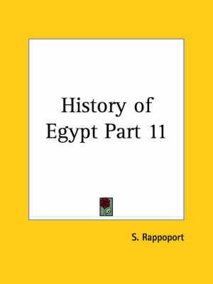 History of Egypt Vol. XI (1904): v. XI by S Rappoport