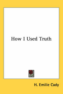 How I Used Truth by H Emilie Cady