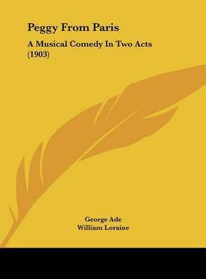 Peggy from Paris: A Musical Comedy in Two Acts (1903) by George Ade