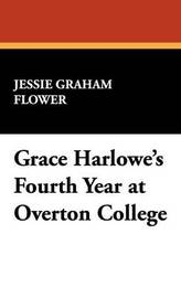 Grace Harlowe's Fourth Year at Overton College by Jessie Graham Flower image