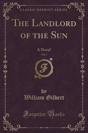 The Landlord of the Sun, Vol. 1 by William Gilbert