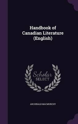 Handbook of Canadian Literature (English) by Archibald MacMurchy