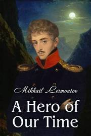 a focus on mikhail lermontovs protagonist grigory pechorin in a hero of our time Free essay: lermontov's characters and russian society in a hero of our time, by mikhail lermontov, the author uses the multiple settings in each book to.