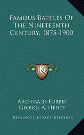 Famous Battles of the Nineteenth Century, 1875-1900 by Archibald Forbes