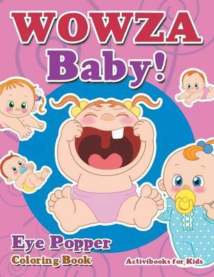 Wowza Baby! Eye Popper Coloring Book by Activibooks For Kids