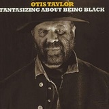 Fantasizing About Being Black by Otis Taylor
